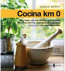 Cocina KM 0 - Guía para los cocineros que deseen cultivar frutas, hortalizas y plantas aromáticas en contenedores